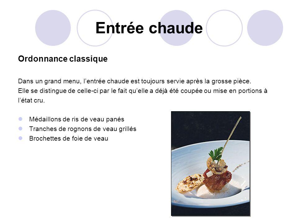 Entrée chaude Ordonnance classique Dans un grand menu, lentrée chaude est toujours servie après la grosse pièce. Elle se distingue de celle-ci par le