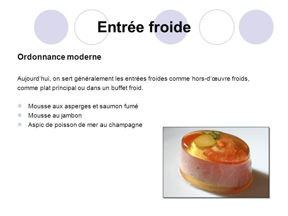 Entrée froide Ordonnance moderne Aujourdhui, on sert généralement les entrées froides comme hors-dœuvre froids, comme plat principal ou dans un buffet froid.