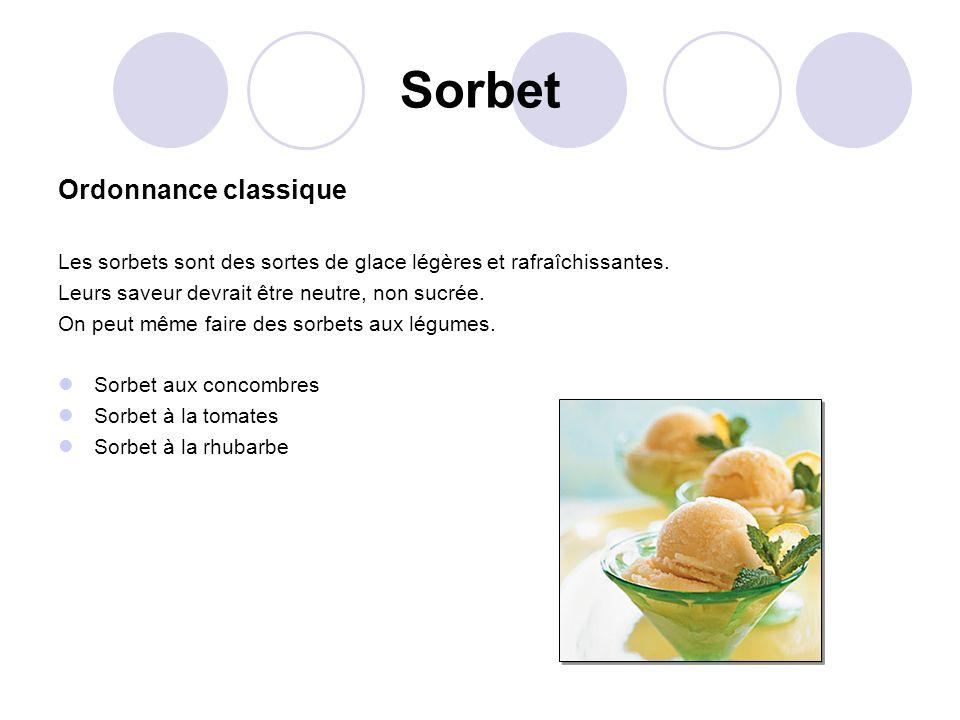 Sorbet Ordonnance classique Les sorbets sont des sortes de glace légères et rafraîchissantes. Leurs saveur devrait être neutre, non sucrée. On peut mê