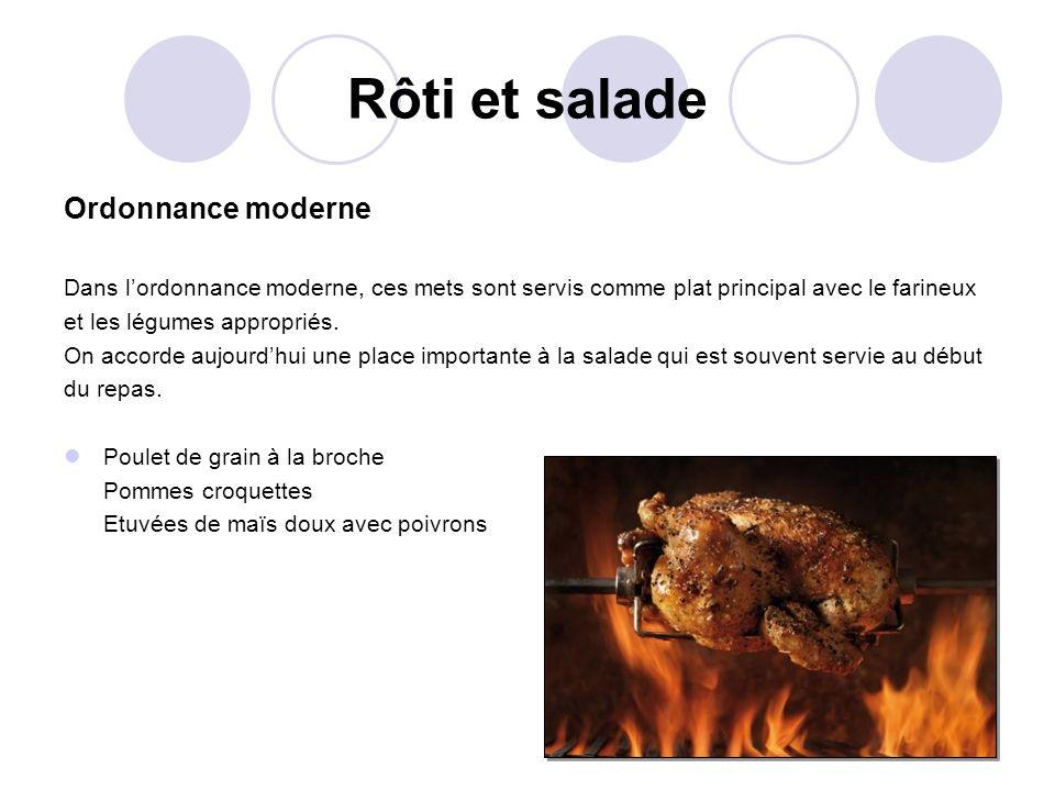 Rôti et salade Ordonnance moderne Dans lordonnance moderne, ces mets sont servis comme plat principal avec le farineux et les légumes appropriés. On a