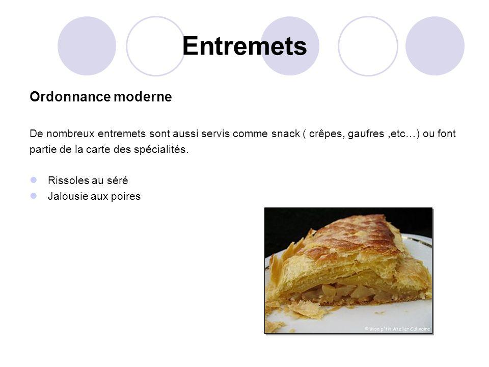 Entremets Ordonnance moderne De nombreux entremets sont aussi servis comme snack ( crêpes, gaufres,etc…) ou font partie de la carte des spécialités. R