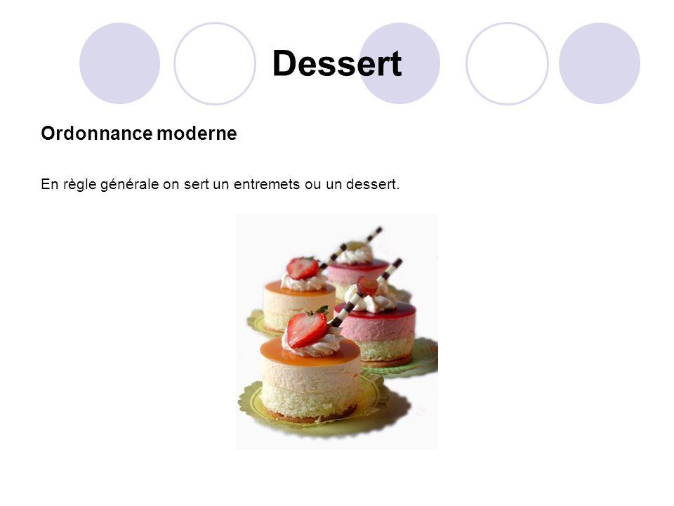 Dessert Ordonnance moderne En règle générale on sert un entremets ou un dessert.
