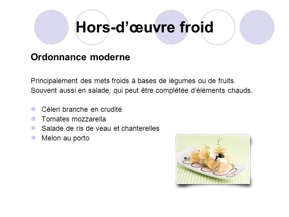 Hors-dœuvre froid Ordonnance moderne Principalement des mets froids à bases de légumes ou de fruits. Souvent aussi en salade, qui peut être complétée