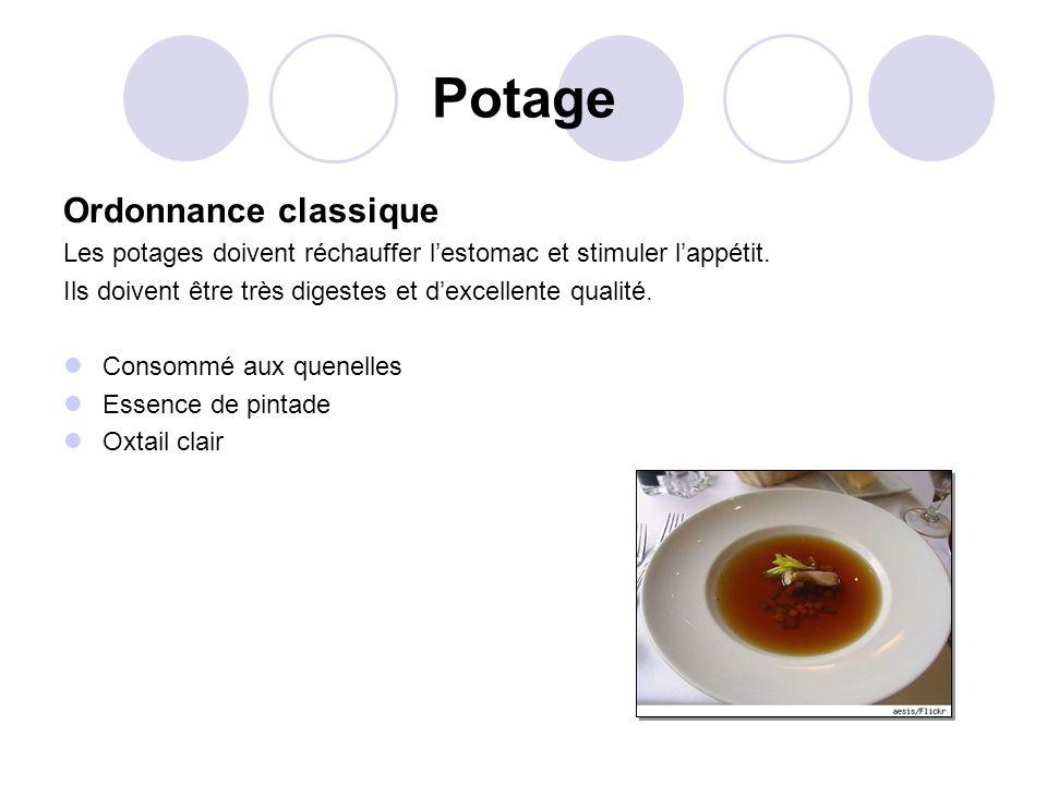 Potage Ordonnance classique Les potages doivent réchauffer lestomac et stimuler lappétit. Ils doivent être très digestes et dexcellente qualité. Conso