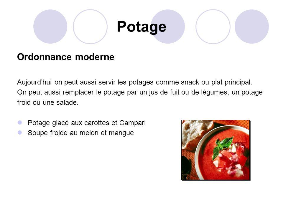 Potage Ordonnance moderne Aujourdhui on peut aussi servir les potages comme snack ou plat principal. On peut aussi remplacer le potage par un jus de f