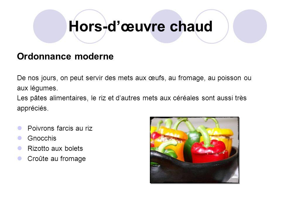 Hors-dœuvre chaud Ordonnance moderne De nos jours, on peut servir des mets aux œufs, au fromage, au poisson ou aux légumes. Les pâtes alimentaires, le