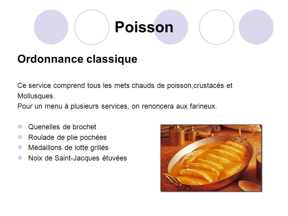 Poisson Ordonnance classique Ce service comprend tous les mets chauds de poisson,crustacés et Mollusques. Pour un menu à plusieurs services, on renonc