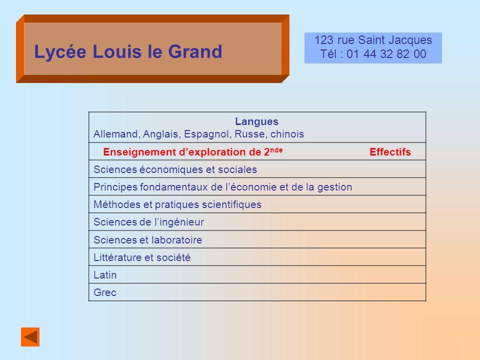 Lycée Louis le Grand 123 rue Saint Jacques Tél : 01 44 32 82 00 Langues Allemand, Anglais, Espagnol, Russe, chinois Enseignement dexploration de 2 nde