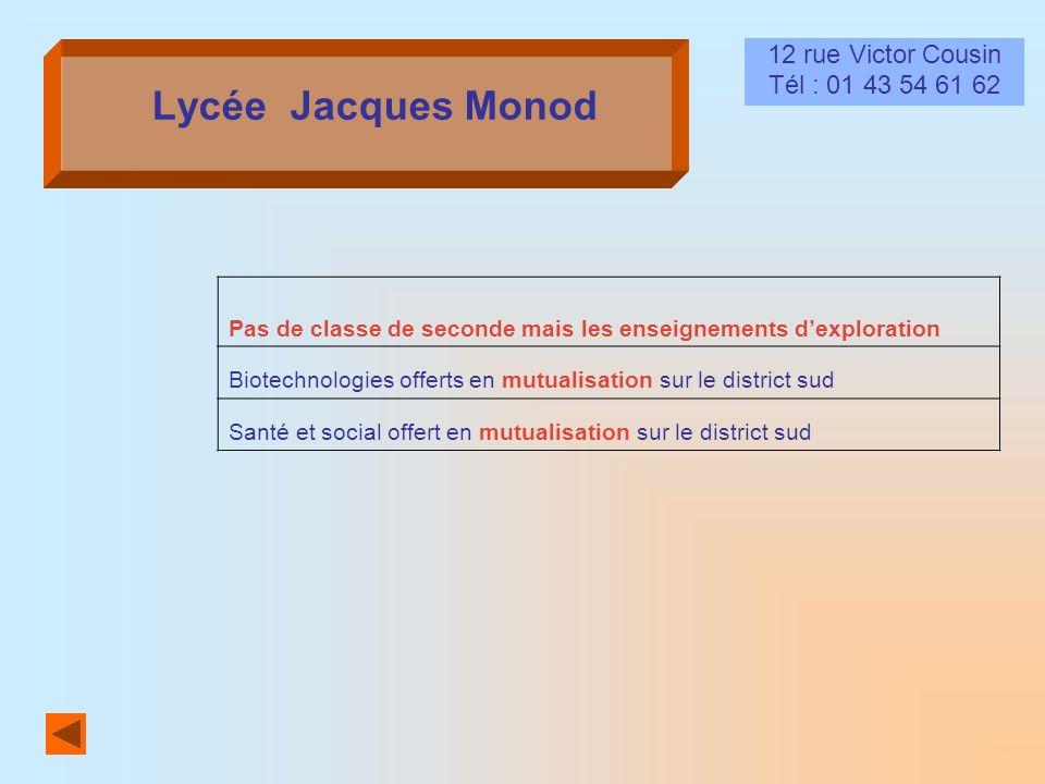 Lycée Jacques Monod 12 rue Victor Cousin Tél : 01 43 54 61 62 Pas de classe de seconde mais les enseignements dexploration Biotechnologies offerts en