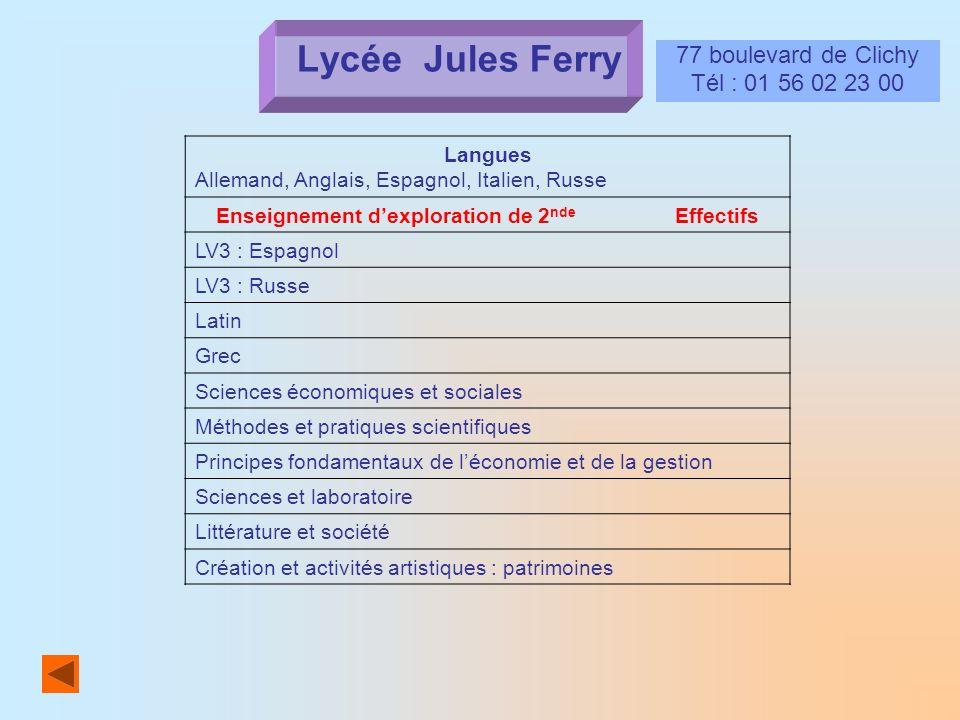 Lycée Jules Ferry 77 boulevard de Clichy Tél : 01 56 02 23 00 Langues Allemand, Anglais, Espagnol, Italien, Russe Enseignement dexploration de 2 nde E