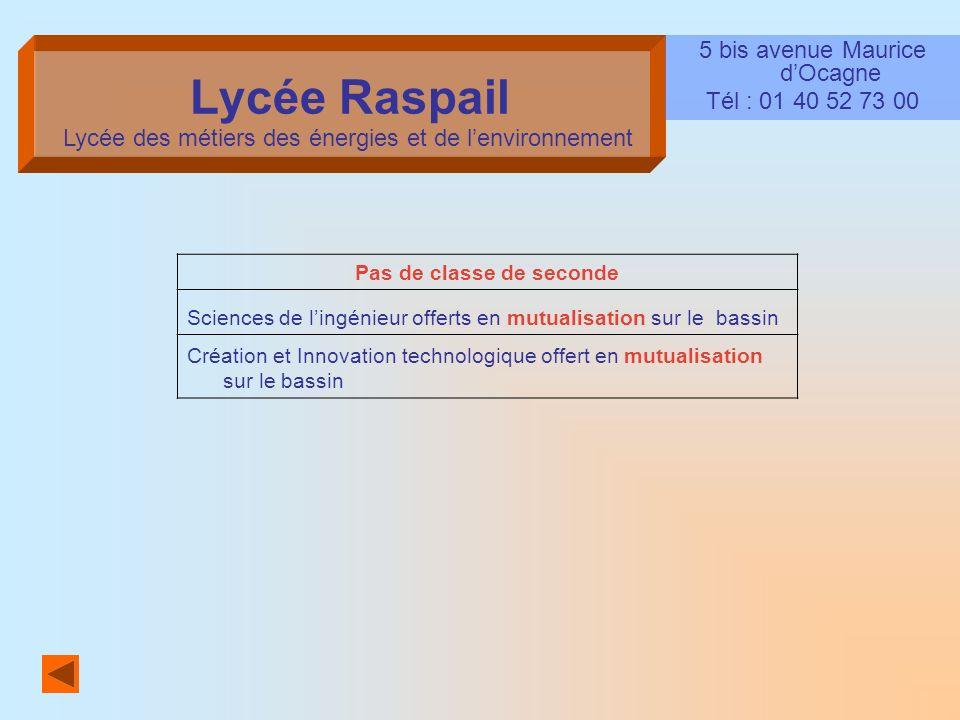 Lycée Raspail 5 bis avenue Maurice dOcagne Tél : 01 40 52 73 00 Pas de classe de seconde Sciences de lingénieur offerts en mutualisation sur le bassin