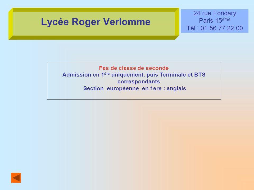 Lycée Roger Verlomme 24 rue Fondary Paris 15 ème Tél : 01 56 77 22 00 Pas de classe de seconde Admission en 1 ère uniquement, puis Terminale et BTS co