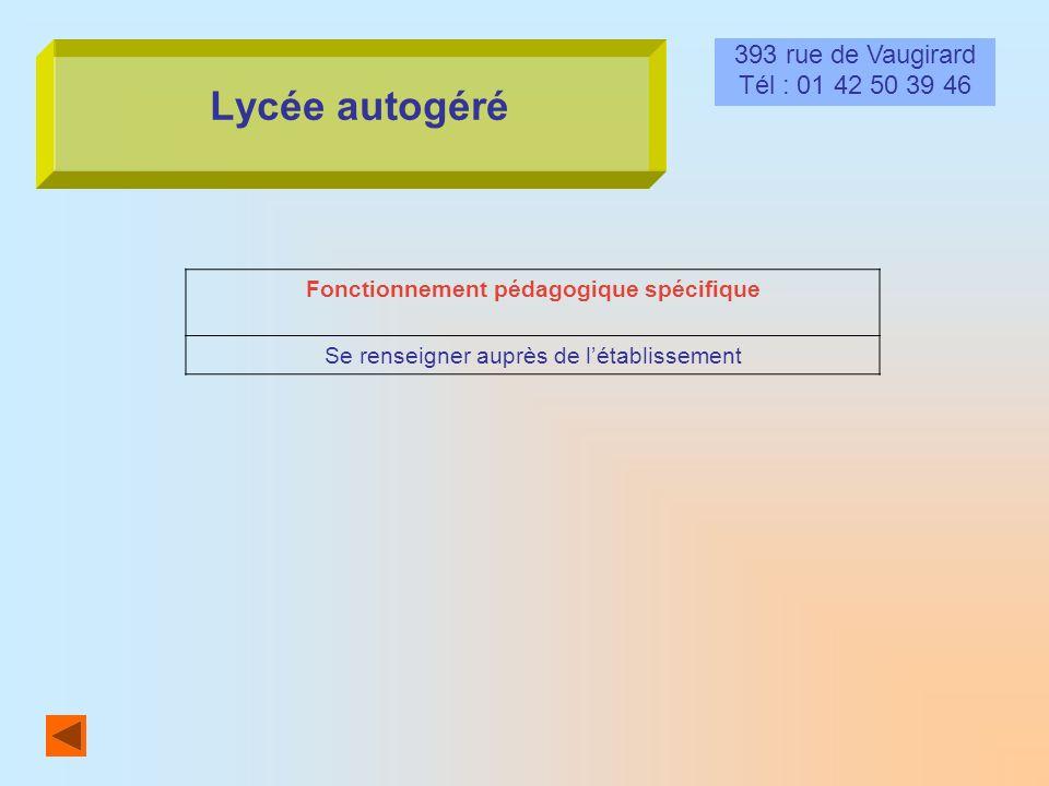 Lycée autogéré 393 rue de Vaugirard Tél : 01 42 50 39 46 Fonctionnement pédagogique spécifique Se renseigner auprès de létablissement