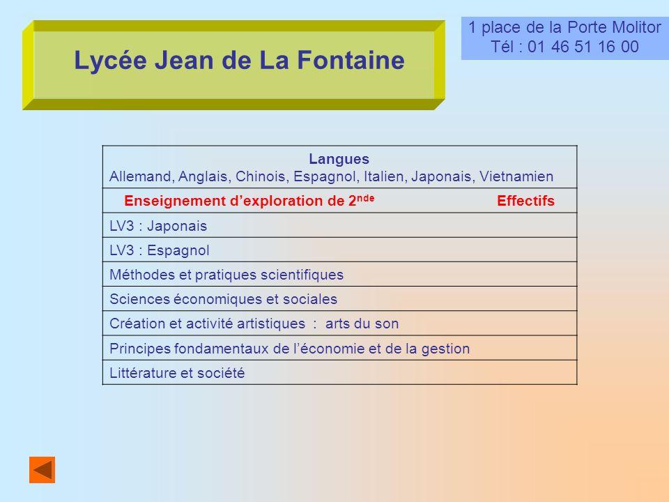 Lycée Jean de La Fontaine 1 place de la Porte Molitor Tél : 01 46 51 16 00 Langues Allemand, Anglais, Chinois, Espagnol, Italien, Japonais, Vietnamien