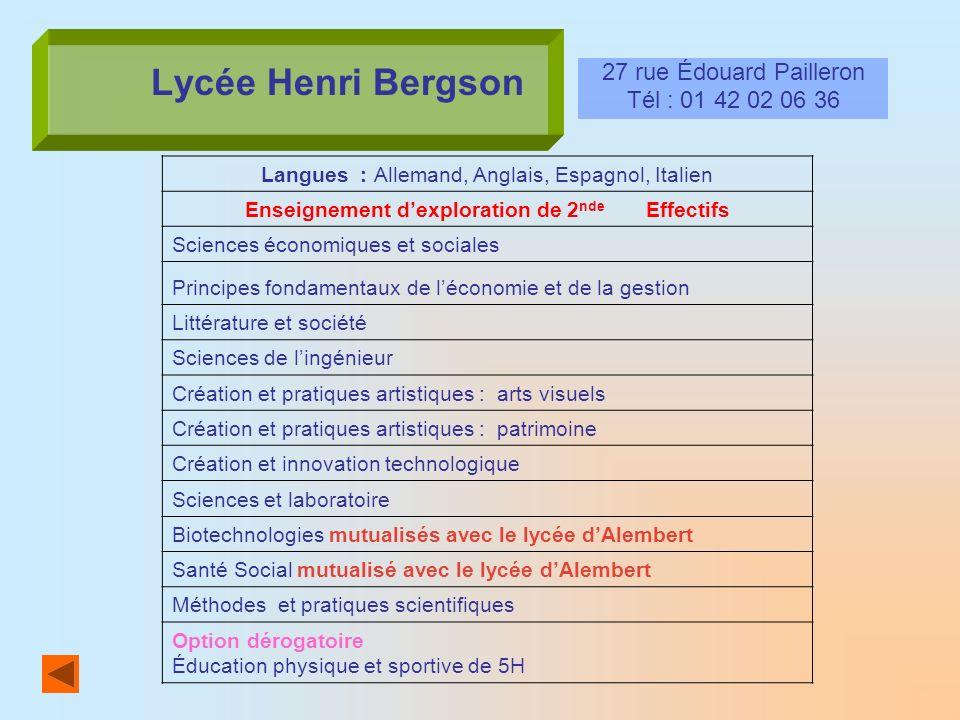 Lycée Henri Bergson 27 rue Édouard Pailleron Tél : 01 42 02 06 36 Langues : Allemand, Anglais, Espagnol, Italien Enseignement dexploration de 2 nde Ef