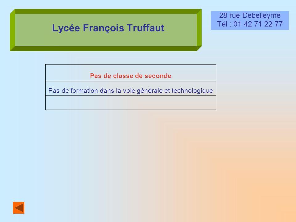 Lycée François Truffaut 28 rue Debelleyme Tél : 01 42 71 22 77 Pas de classe de seconde Pas de formation dans la voie générale et technologique