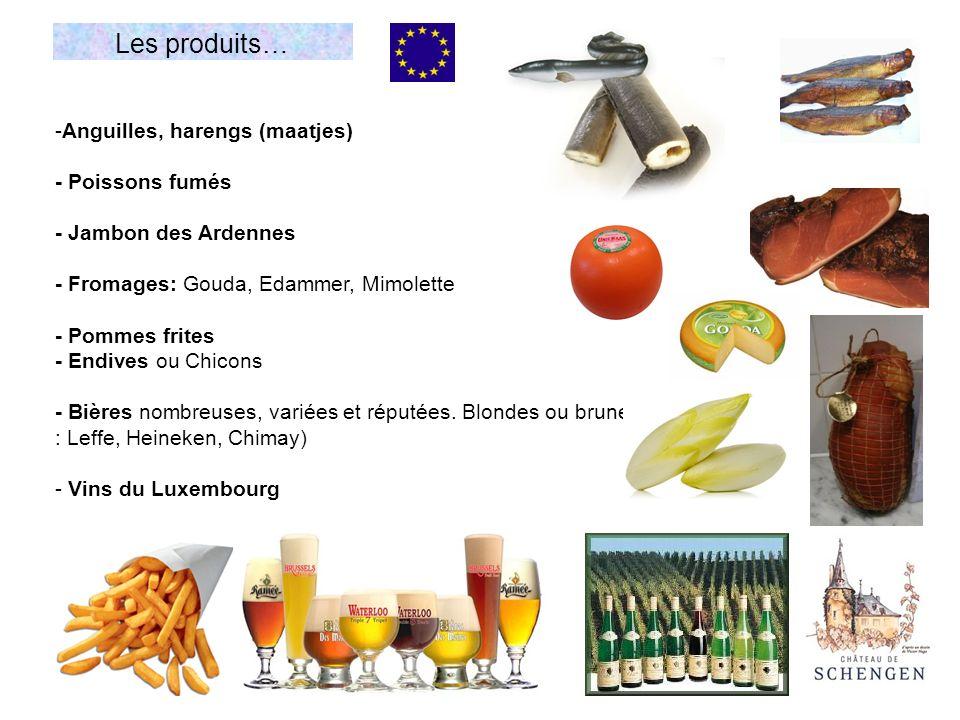 -Anguilles, harengs (maatjes) - Poissons fumés - Jambon des Ardennes - Fromages: Gouda, Edammer, Mimolette - Pommes frites - Endives ou Chicons - Bières nombreuses, variées et réputées.