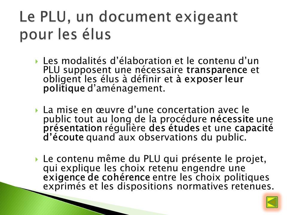Les modalités délaboration et le contenu dun PLU supposent une nécessaire transparence et obligent les élus à définir et à exposer leur politique daménagement.