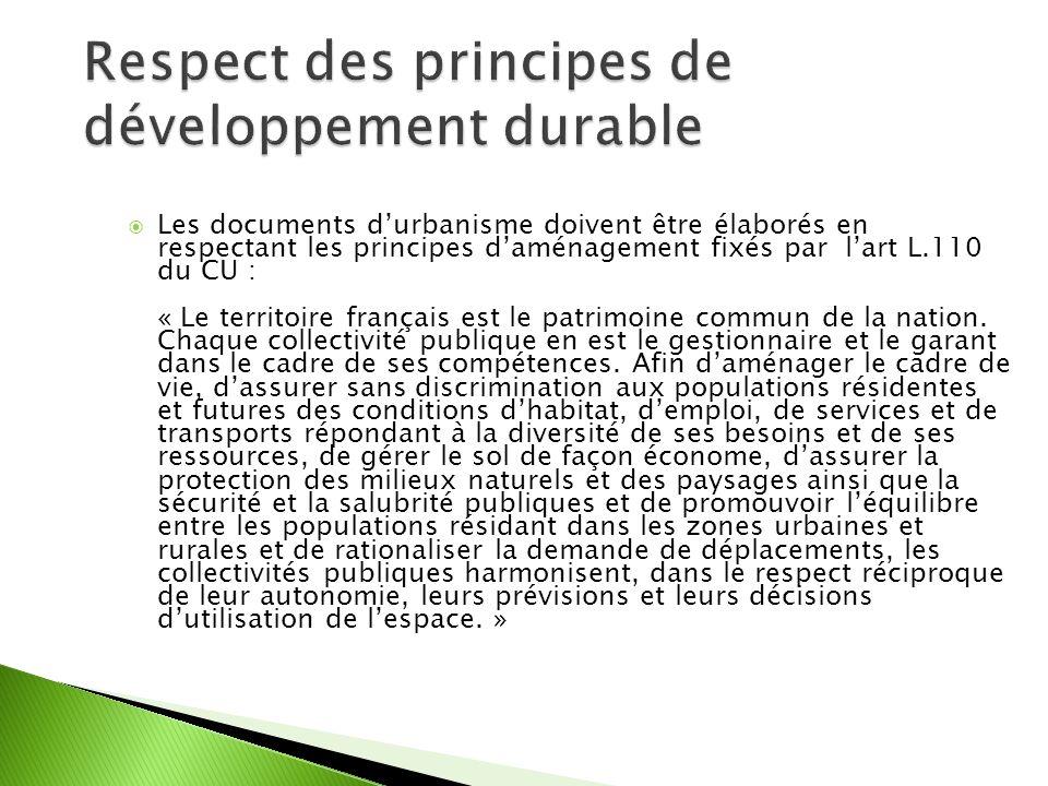 Les documents durbanisme doivent être élaborés en respectant les principes daménagement fixés par lart L.110 du CU : « Le territoire français est le patrimoine commun de la nation.