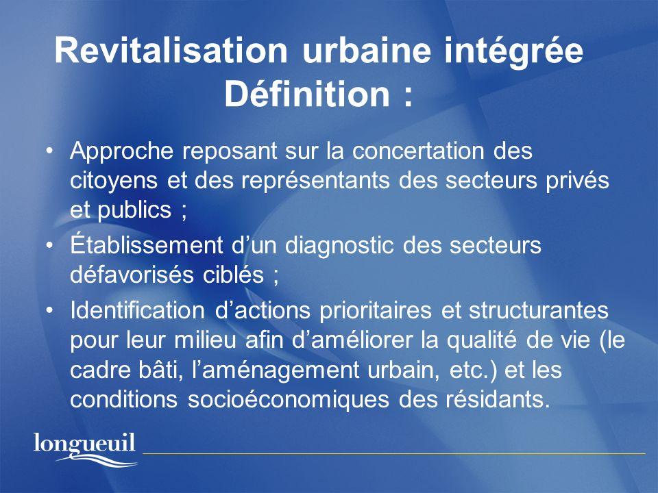Revitalisation urbaine intégrée Définition : Approche reposant sur la concertation des citoyens et des représentants des secteurs privés et publics ;