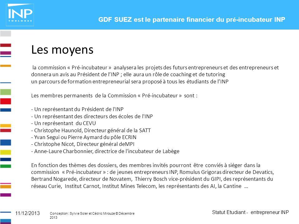 Statut Etudiant - entrepreneur INP Conception : Sylvie Soler et Cédric Mirouze © Décembre 2013 11/12/2013 Les moyens la commission « Pré-incubateur »