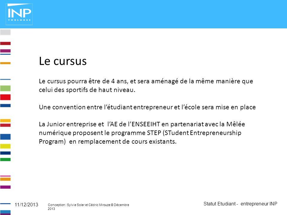 Statut Etudiant - entrepreneur INP Conception : Sylvie Soler et Cédric Mirouze © Décembre 2013 11/12/2013 Le cursus Le cursus pourra être de 4 ans, et