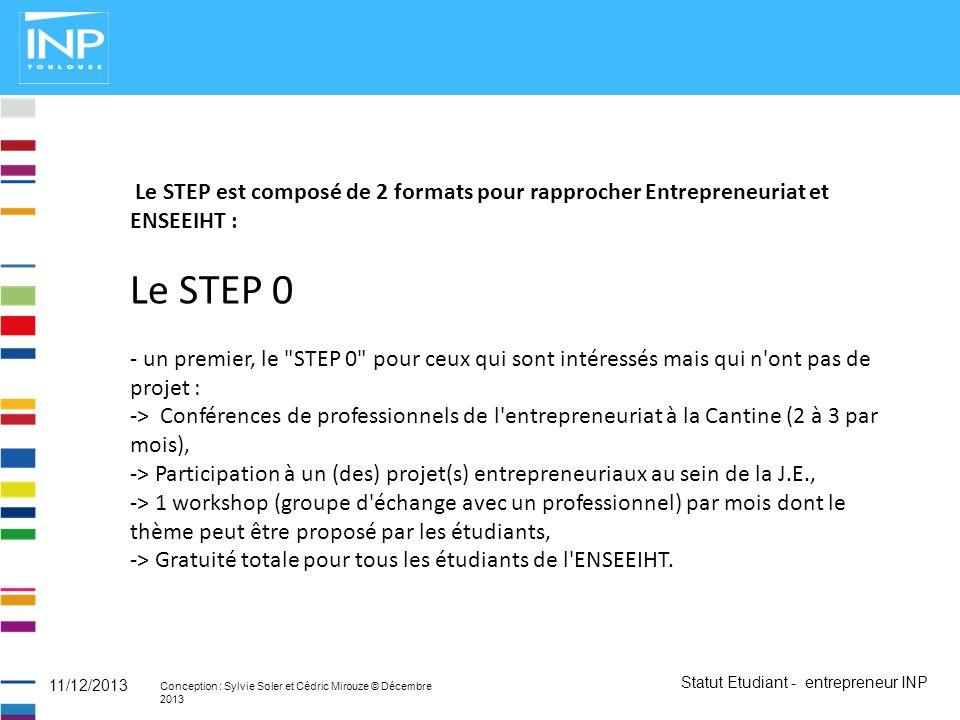 Statut Etudiant - entrepreneur INP Conception : Sylvie Soler et Cédric Mirouze © Décembre 2013 11/12/2013 Le STEP est composé de 2 formats pour rappro
