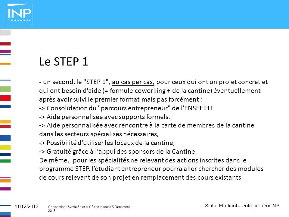 Statut Etudiant - entrepreneur INP Conception : Sylvie Soler et Cédric Mirouze © Décembre 2013 11/12/2013 Le STEP 1 - un second, le