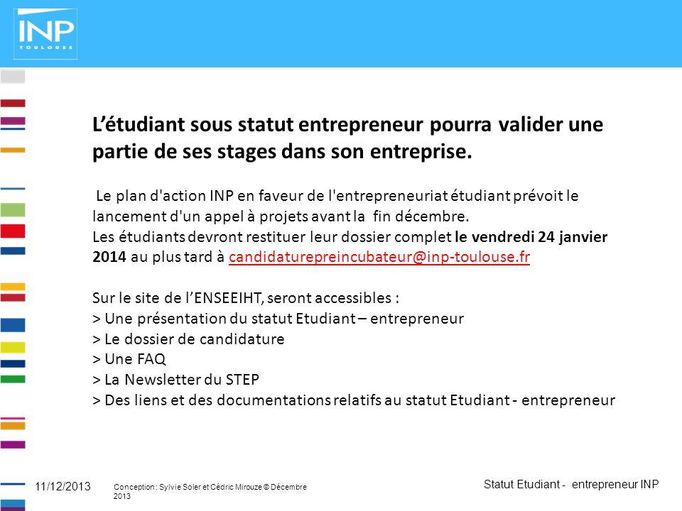 Statut Etudiant - entrepreneur INP Conception : Sylvie Soler et Cédric Mirouze © Décembre 2013 11/12/2013 Létudiant sous statut entrepreneur pourra va