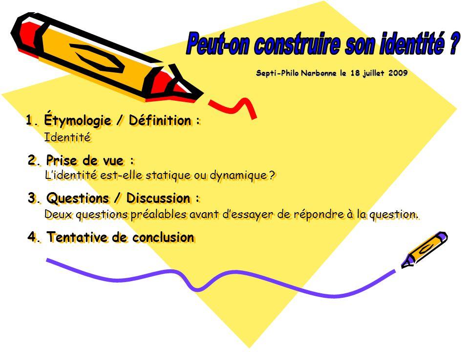 1. Étymologie / Définition : Identité 2. Prise de vue : Lidentité est-elle statique ou dynamique ? 3. Questions / Discussion : Deux questions préalabl