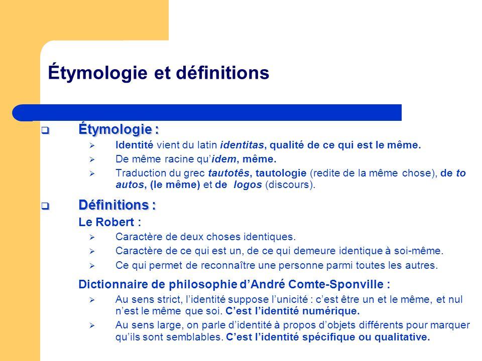 Étymologie et définitions Étymologie : Étymologie : Identité vient du latin identitas, qualité de ce qui est le même. De même racine quidem, même. Tra