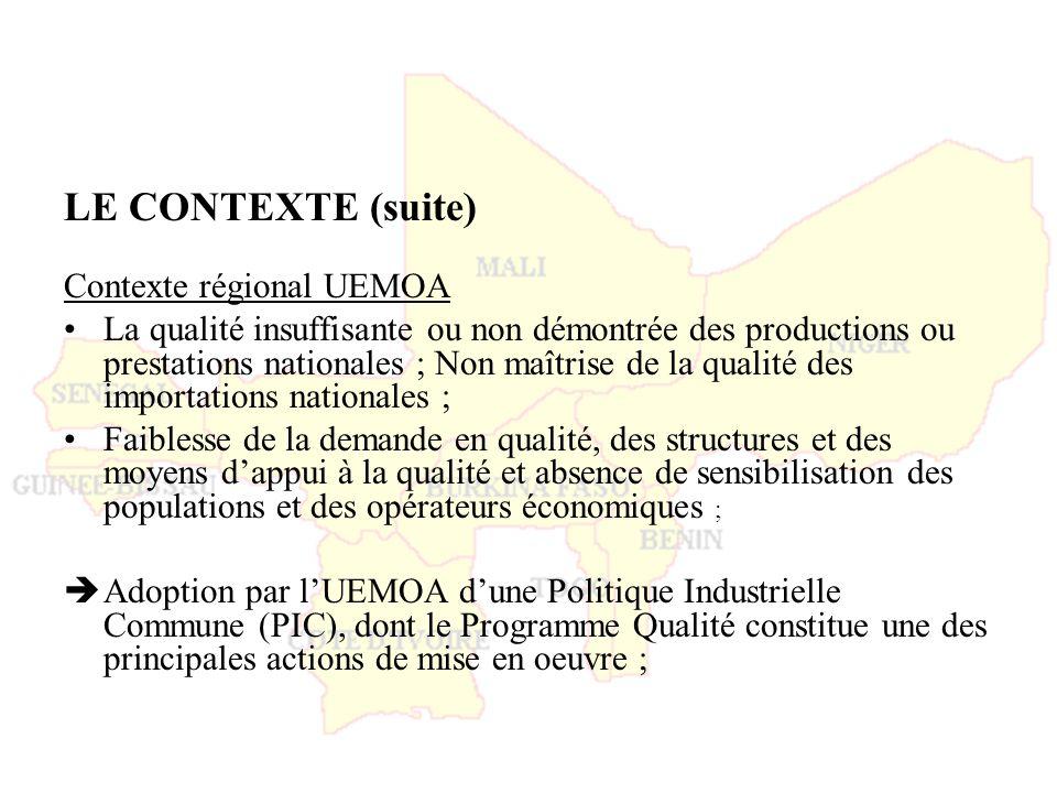 LE CONTEXTE (suite) Contexte régional UEMOA La qualité insuffisante ou non démontrée des productions ou prestations nationales ; Non maîtrise de la qu