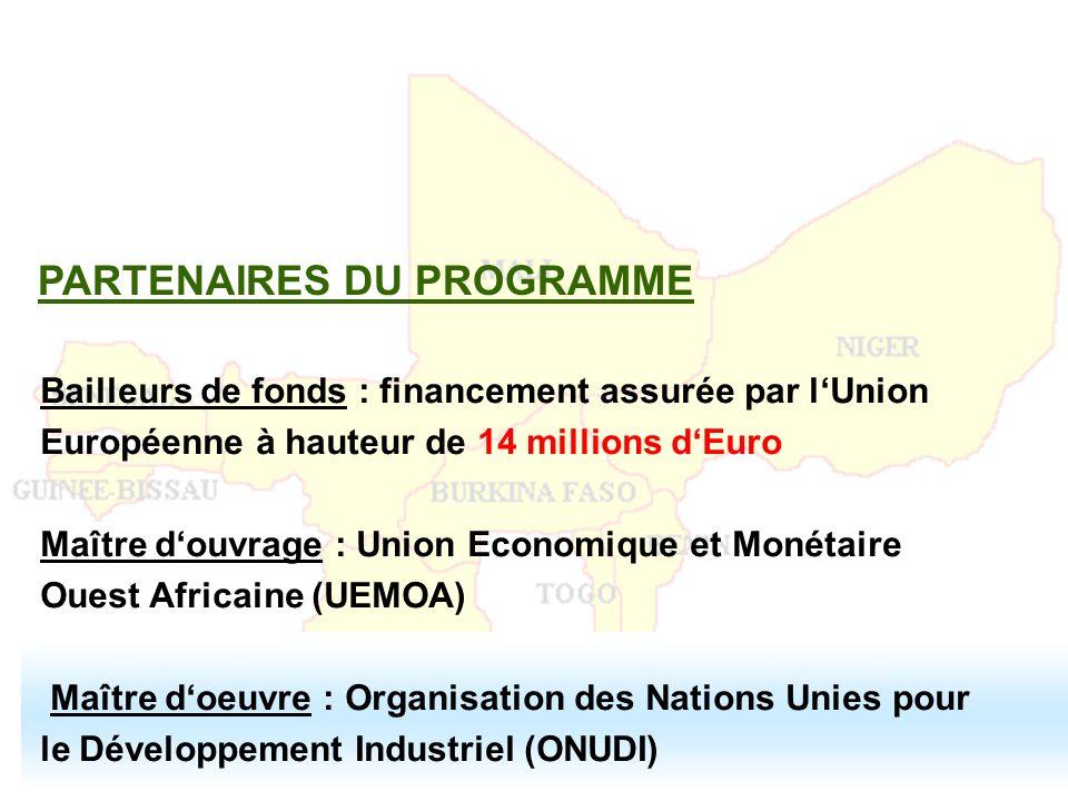 PARTENAIRES DU PROGRAMME Bailleurs de fonds : financement assurée par lUnion Européenne à hauteur de 14 millions dEuro Maître douvrage : Union Economi