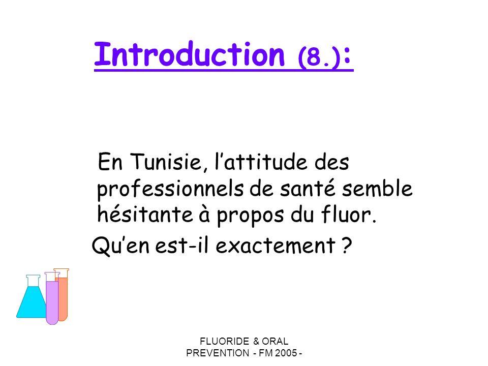 FLUORIDE & ORAL PREVENTION - FM 2005 - Introduction (8.) : En Tunisie, lattitude des professionnels de santé semble hésitante à propos du fluor.