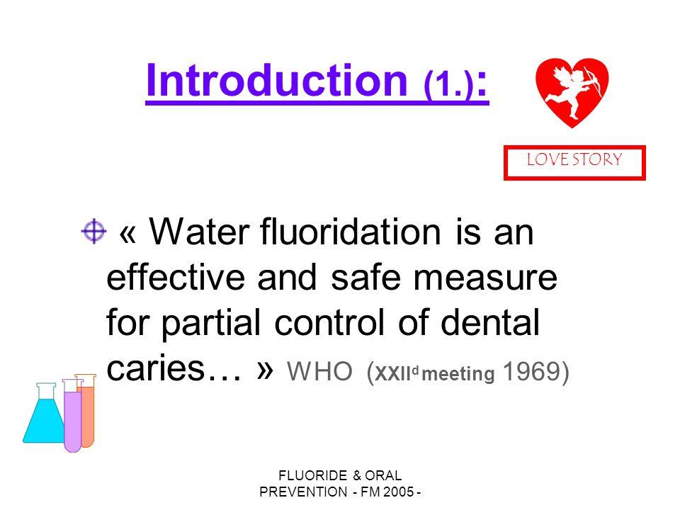 FLUORIDE & ORAL PREVENTION - FM 2005 - Fluoruration par voie systémique: distribution quotidienne de 200 ml de lait à 5 ppm aux écoliers, 180 à 200 jours par an.