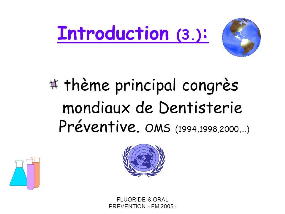 FLUORIDE & ORAL PREVENTION - FM 2005 - Introduction (3.) : thème principal congrès mondiaux de Dentisterie Préventive.