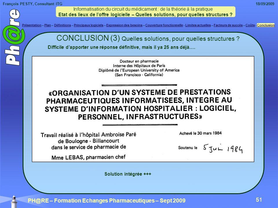 François PESTY, Consultant ITG 18/09/2009 PH@RE – Formation Echanges Pharmaceutiques – Sept 2009 51 CONCLUSION (3) Quelles solutions, pour quelles structures .