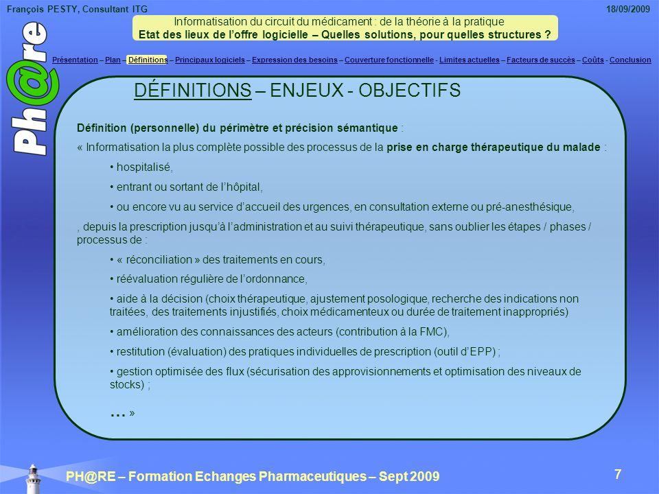François PESTY, Consultant ITG 18/09/2009 PH@RE – Formation Echanges Pharmaceutiques – Sept 2009 48 COÛTS Informatisation du circuit du médicament : de la théorie à la pratique Etat des lieux de loffre logicielle – Quelles solutions, pour quelles structures .