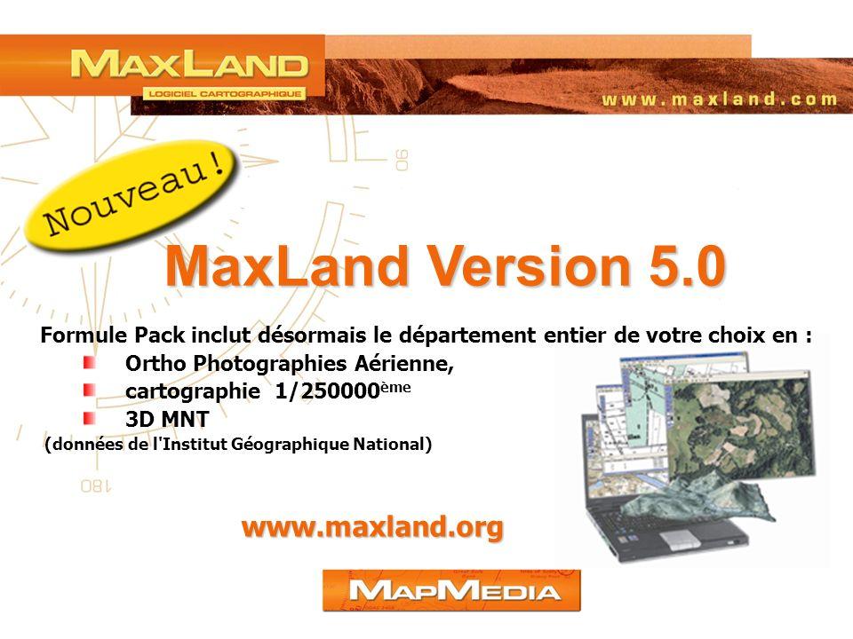 MaxLand Version 5.0 Formule Pack inclut désormais le département entier de votre choix en : Ortho Photographies Aérienne, cartographie 1/250000 ème 3D