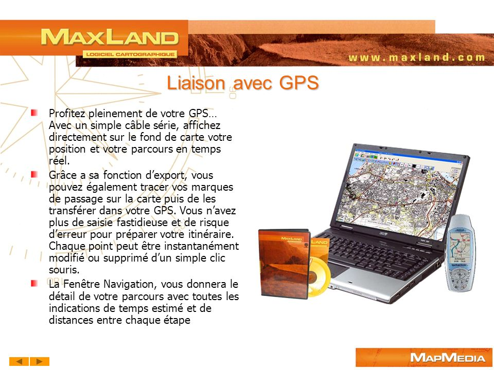 Liaison avec GPS Profitez pleinement de votre GPS… Avec un simple câble série, affichez directement sur le fond de carte votre position et votre parco