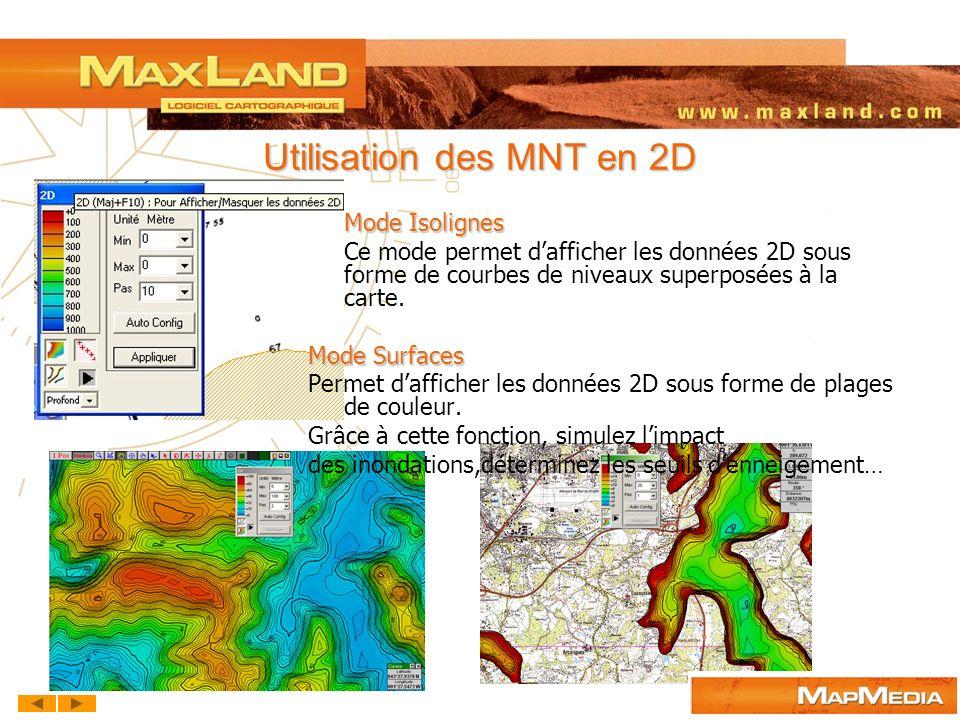 Utilisation des MNT en 2D Mode Isolignes Ce mode permet dafficher les données 2D sous forme de courbes de niveaux superposées à la carte. Mode Surface