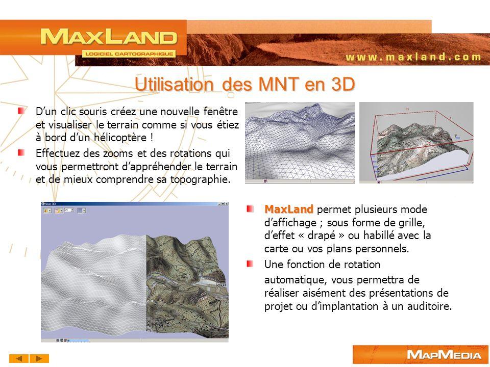 Utilisation des MNT en 3D MaxLand MaxLand permet plusieurs mode daffichage ; sous forme de grille, deffet « drapé » ou habillé avec la carte ou vos pl
