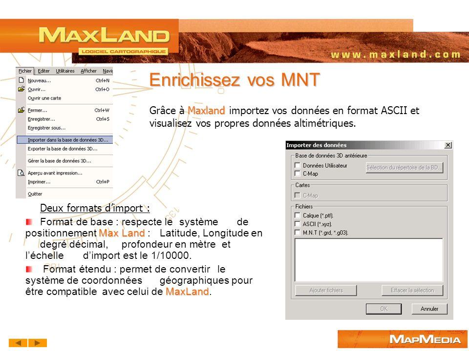 Deux formats dimport : Max Land Format de base : respecte le système de positionnement Max Land : Latitude, Longitude en degré décimal, profondeur en
