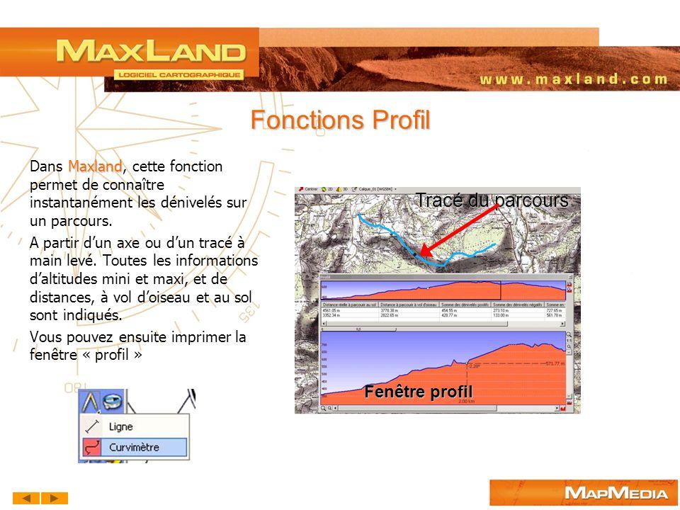 Fonctions Profil Maxland Dans Maxland, cette fonction permet de connaître instantanément les dénivelés sur un parcours. A partir dun axe ou dun tracé