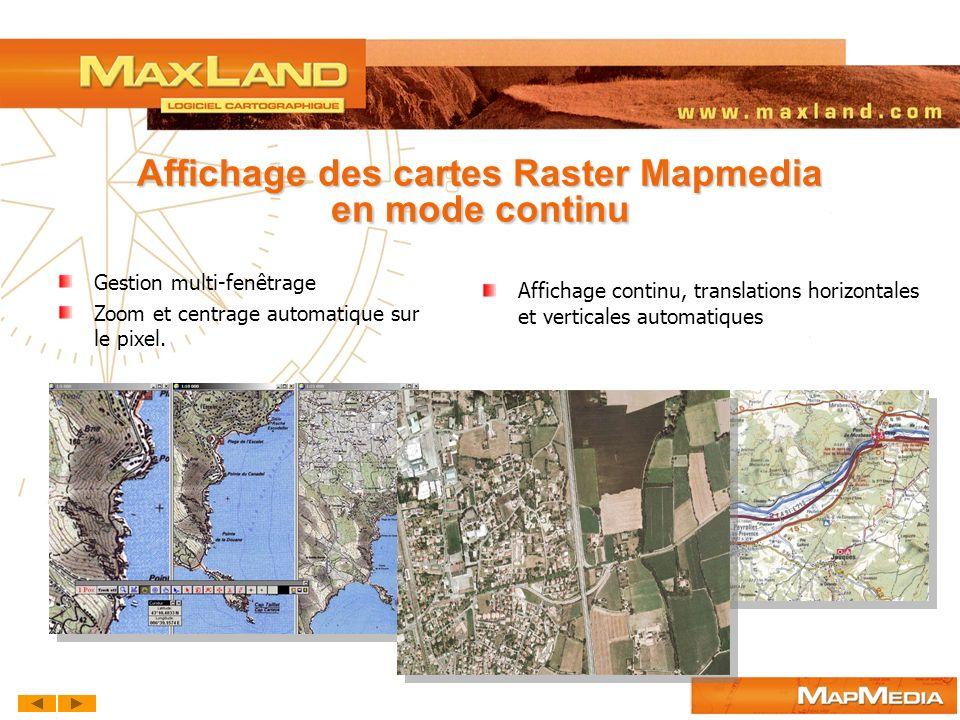 Affichage des cartes Raster Mapmedia en mode continu Affichage continu, translations horizontales et verticales automatiques Gestion multi-fenêtrage Z