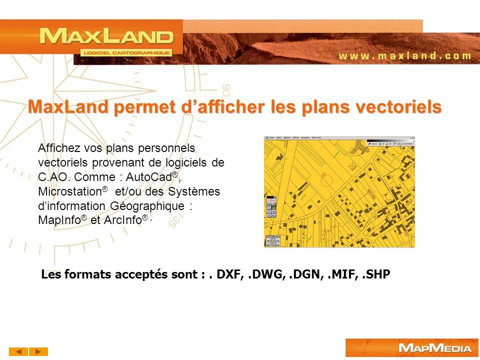 MaxLand permet dafficher les plans vectoriels Les formats acceptés sont :. DXF,.DWG,.DGN,.MIF,.SHP Affichez vos plans personnels vectoriels provenant