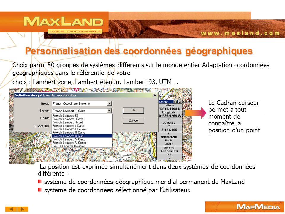 Personnalisation des coordonnées géographiques Choix parmi 50 groupes de systèmes différents sur le monde entier Adaptation coordonnées géographiques