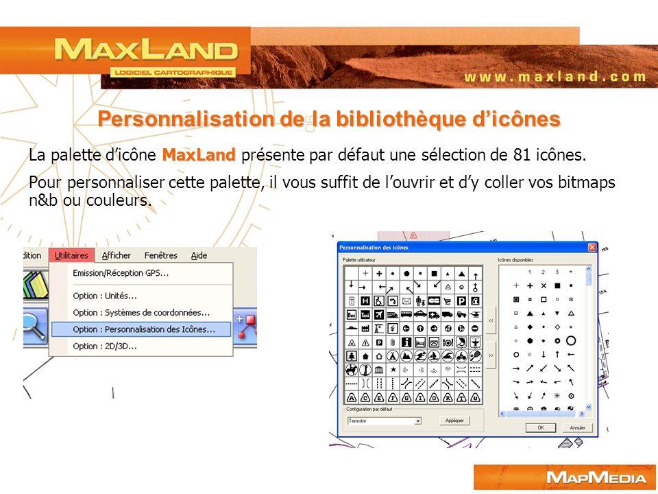 Personnalisation de la bibliothèque dicônes MaxLand La palette dicône MaxLand présente par défaut une sélection de 81 icônes. Pour personnaliser cette