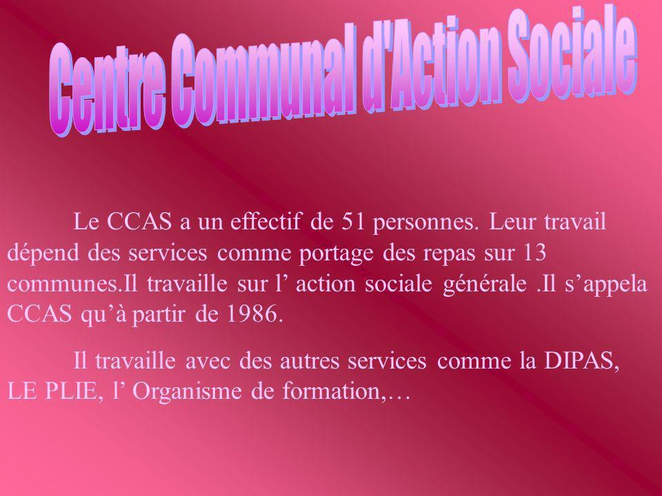 Le CCAS a un effectif de 51 personnes. Leur travail dépend des services comme portage des repas sur 13 communes.Il travaille sur l action sociale géné