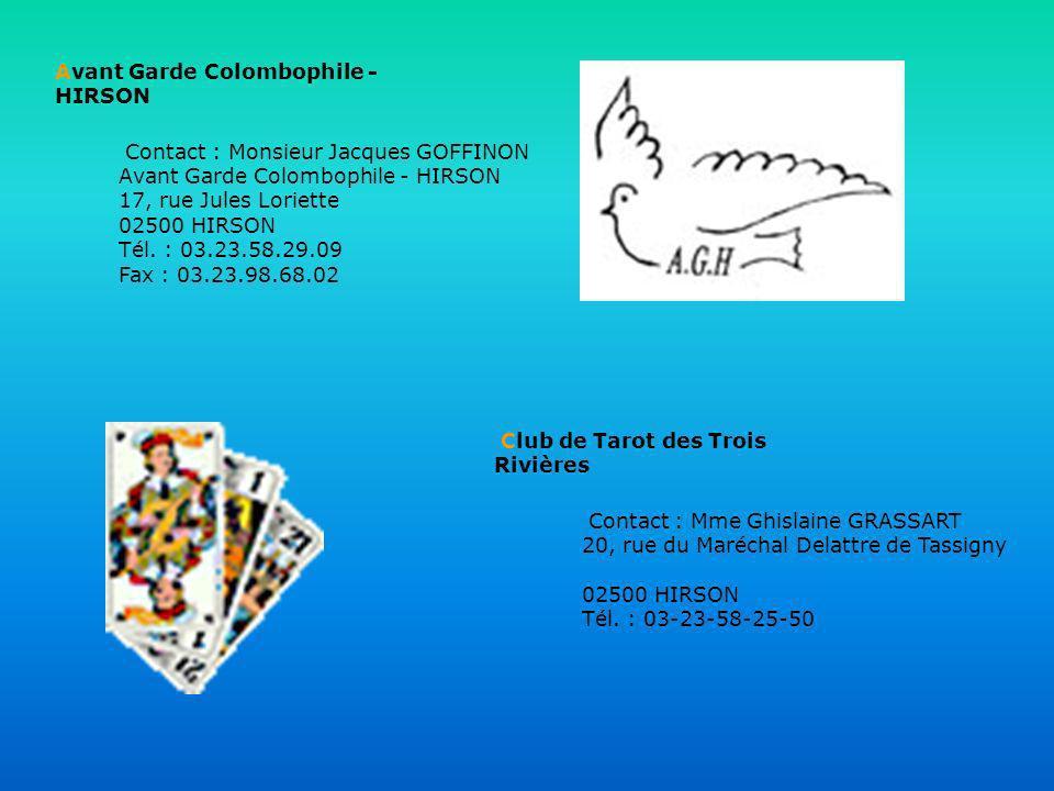 Avant Garde Colombophile - HIRSON Contact : Monsieur Jacques GOFFINON Avant Garde Colombophile - HIRSON 17, rue Jules Loriette 02500 HIRSON Tél. : 03.